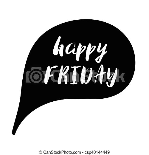 Happy friday text in speech bubblle. Positive mind quote lettering brush calligraphy. - csp40144449