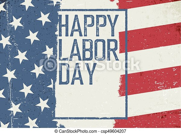 Happy Labor Day. On grunge United States of America flag. Abstract American patriotic background. - csp49604207
