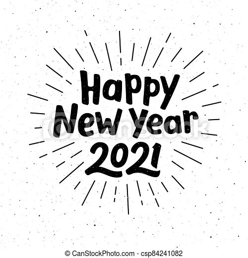 Happy New Year 2021 Typography For Vintage Greeting Card Hand Drawn Lettering On Subtle Grunge Background With Burst Vector Canstock