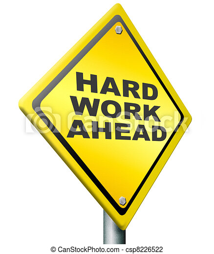hard work ahead yellow warning road sign tough job be ambitous even rh canstockphoto com hard hat clip art work hard work clipart images