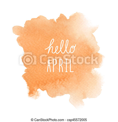 Hello April greeting with orange watercolor background - csp45572005