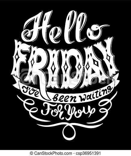 hello friday i have been waiting for you handwritting lettering - csp36951391