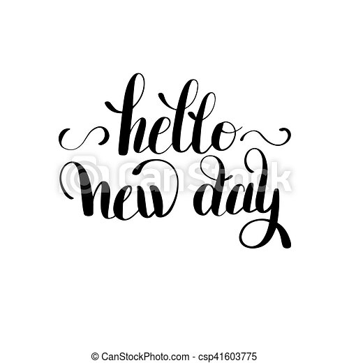 Hello New Day Inspiration Typography Motivational Quote Calligraphy