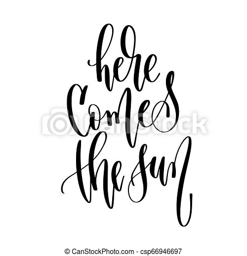 here comes the sun - hand lettering inscription text positive quote about  summer time