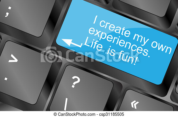I create my own experiences. Computer keyboard keys with quote button. Inspirational motivational quote. Simple trendy design - csp31185505