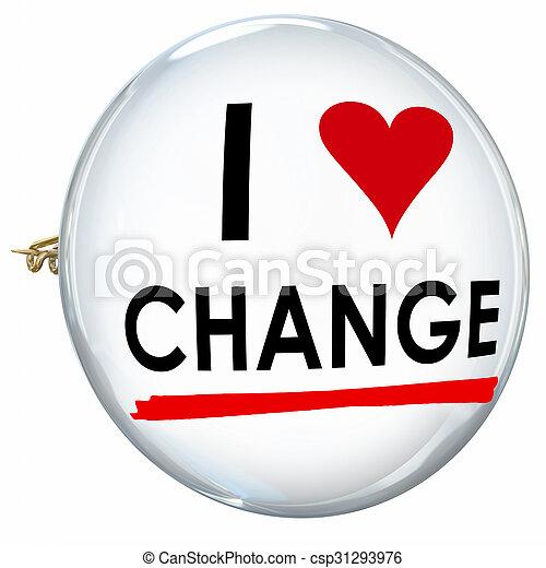 I Love Change Words Butotn Pin Evolution Innovation Adapt - csp31293976