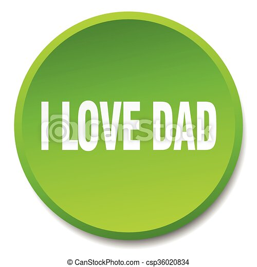 i love dad green round flat isolated push button - csp36020834