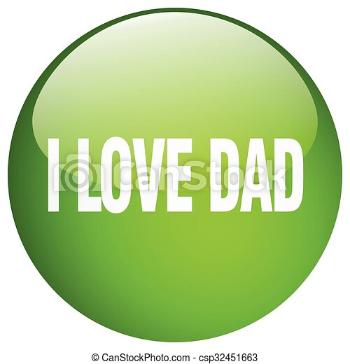 i love dad green round gel isolated push button - csp32451663
