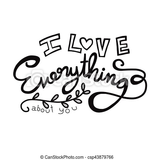 I Love Everything About You Word Lettering Illustration On White