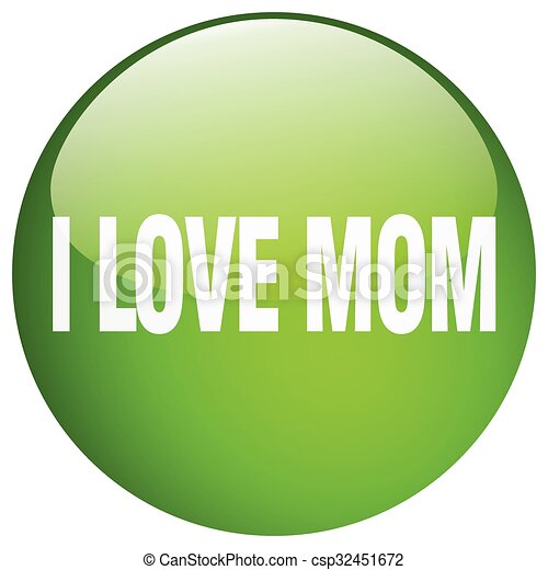 i love mom green round gel isolated push button - csp32451672