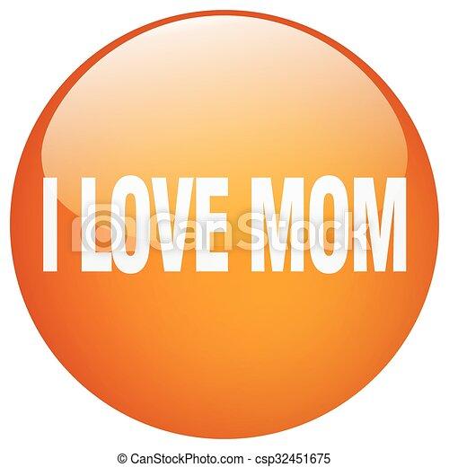 i love mom orange round gel isolated push button - csp32451675