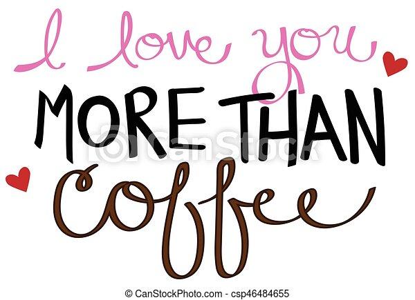 I love you more than coffee.