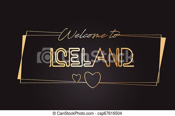 Iceland Welcome to Golden text Neon Lettering Typography Vector Illustration. - csp67616504