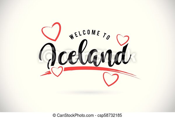 Iceland Welcome To Word Text with Handwritten Font and Red Love Hearts. - csp58732185