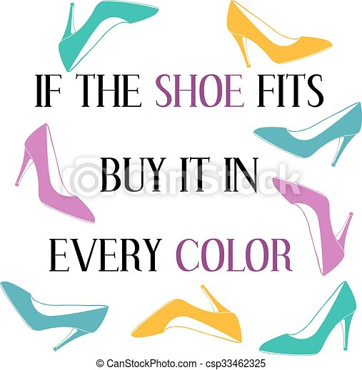 If The Shoe Fits Buy It In Every Color Inspiring Motivation Quote