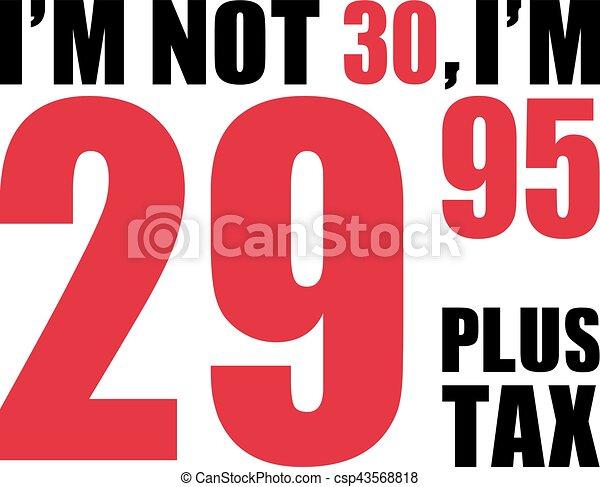 jarig 30 I'm not 30, i'm 29.95 plus tax   30th birthday. jarig 30