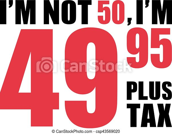 jarig 50 I'm not 50, i'm 49.95 plus tax   50th birthday. jarig 50