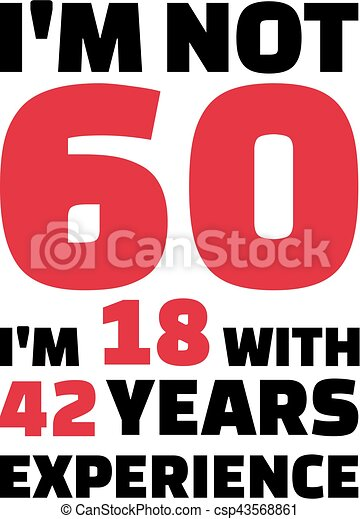 i m not 60 i m 18 with 42 years experience 60th birthday rh canstockphoto com 60th birthday clip art women 60th birthday clip art images