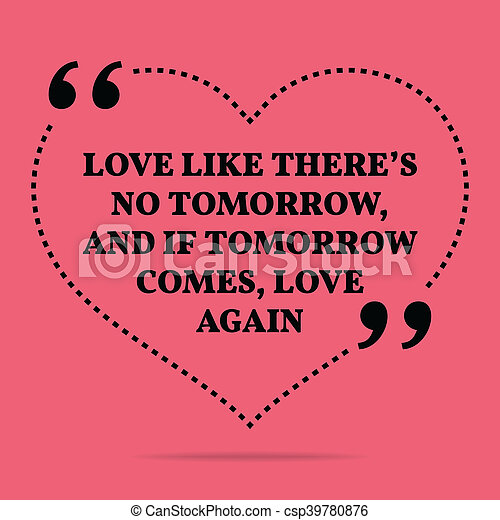 Inspirational Love Marriage Quote Love Like Theres No Tomorrow