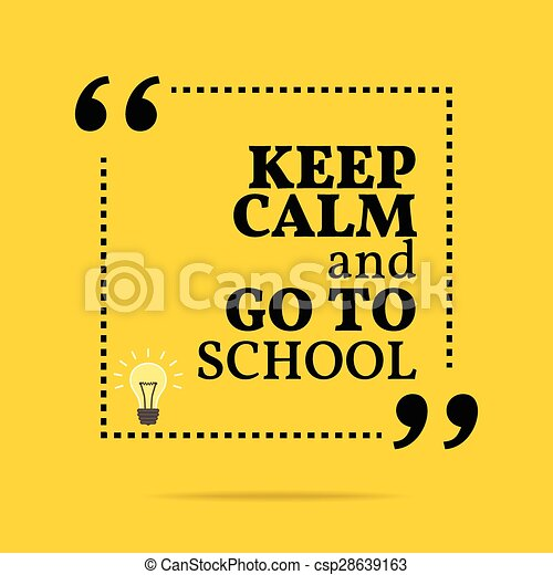 Inspirational Motivational Quote Keep Calm And Go To School Simple