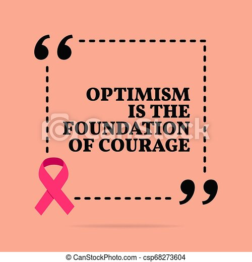Inspirational motivational quote. Optimism is the foundation of courage.