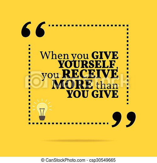 Inspirational motivational quote. When you give yourself, you receive more than you give. - csp30549665