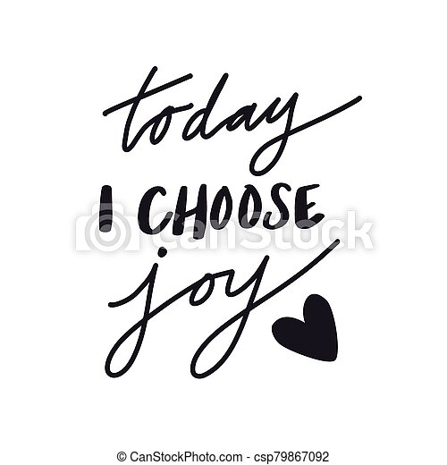 Inspirational Quote Today I Choose Joy Inspirational Quote Today I Choose Joy With Heart Canstock