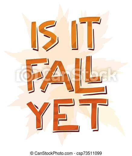 Is it fall yet simple papercut style lettering. Funky phrase illustration with maple leaves elements in the background. Vector. - csp73511099
