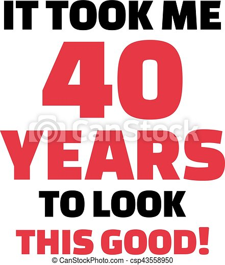 it took me 40 years to look this good 40th birthday clipart vector rh canstockphoto com 10th birthday clipart 40th birthday clip art women