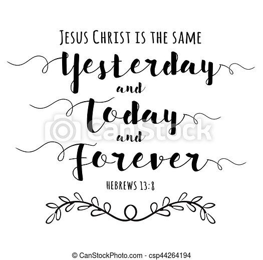 Jesus Christ is the Same yesterday and Today and Forever - csp44264194