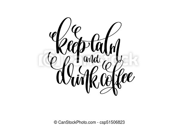keep calm and drink coffee hand lettering inscription positive q - csp51506823