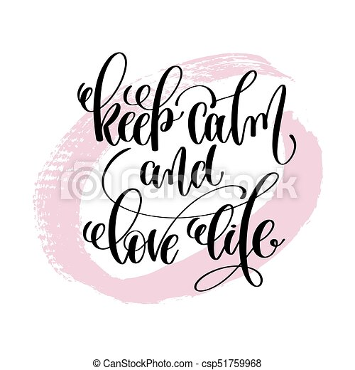 keep calm and love life hand written lettering positive quote - csp51759968