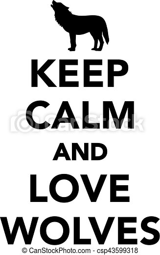 Keep calm and love wolves - csp43599318