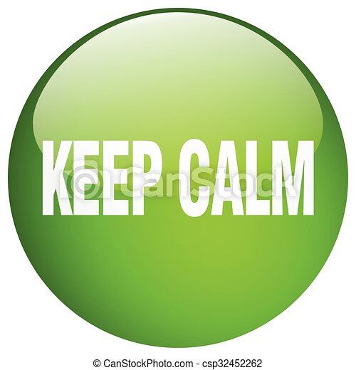 keep calm green round gel isolated push button - csp32452262