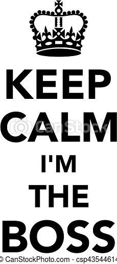 Keep Calm I M The Boss
