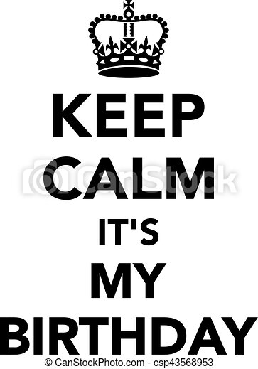 Keep Calm And Its My Birthday