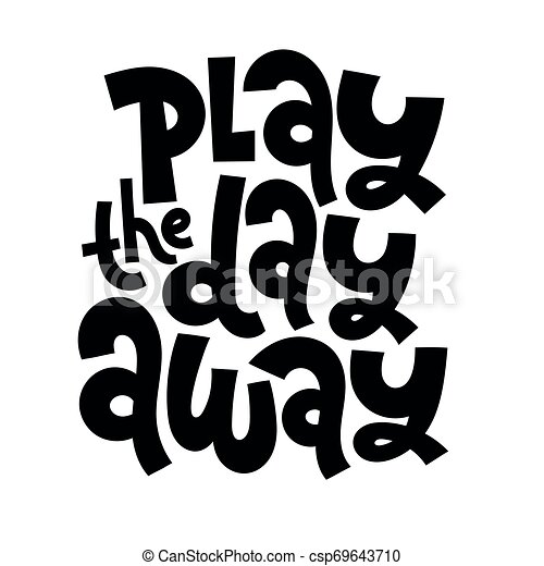 Kids Room Quotes Play The Day Away Hand Drawn Lettering Quote Phrase On White Background For Children Teenagers Kid Room