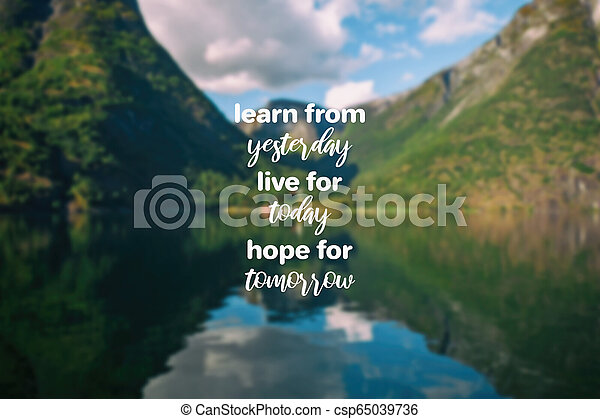Learn From Yesterday Live For Today Hope For Tomorrow Quotes