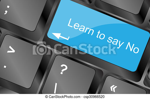 Learn to say no. Computer keyboard keys with quote button. Inspirational motivational quote. Simple trendy design - csp30966520