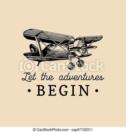 Let the adventures begin motivational quote. Vintage retro airplane logo. Hand sketched aviation illustration. - csp47102311