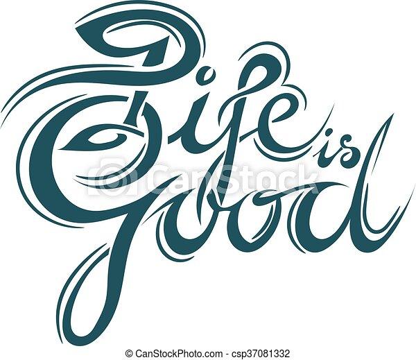 """Lettering - la vida es buena. Eslogan inspirador: """"La vida es buena"""". Aislado de fondo blanco la vida de inscripción elegante es buena. Lettering Worldview, sentimientos, emociones. Ilustración de vectores. Vector de acciones. - csp37081332"""