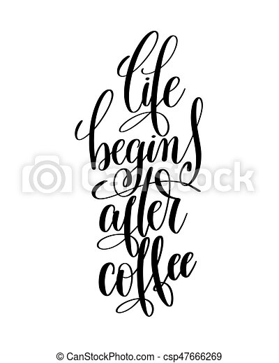 Life Begins After Coffee Black And White Hand Written Lettering Vector