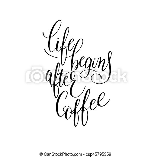 Life Begins After Coffee Black And White Hand Written Vector