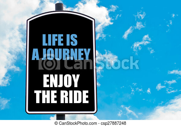 LIFE IS A JOURNEY ENJOY THE RIDE