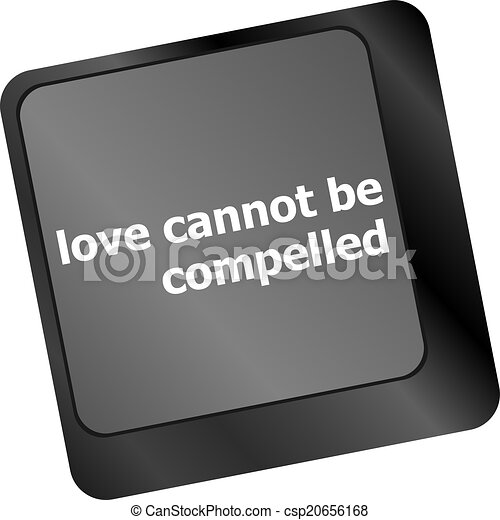 love cannot be compelled words showing romance and love on keyboard keys - csp20656168