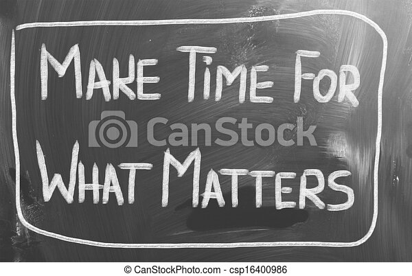 Make Time For What Matters Concept - csp16400986