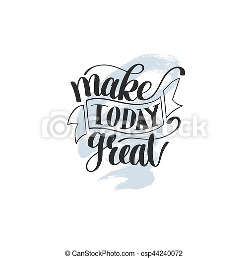 Make Today Great Vector Text Phrase Image, Inspirational Quote - csp44240072