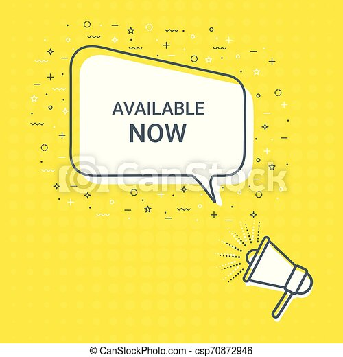 Megaphone With Available Now Speech Bubble. Loudspeaker. Illustrations For Promotion Marketing For Prints And Posters, Menu Design, Shop Cards, Cafe, Restaurant Badges, Tags, Packaging etc. - csp70872946