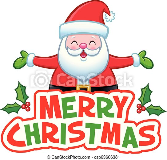 merry christmas santa claus cartoon of a jolly looking santa claus character with his arms spread out with the words merry canstock https www canstockphoto com merry christmas santa claus 63606381 html