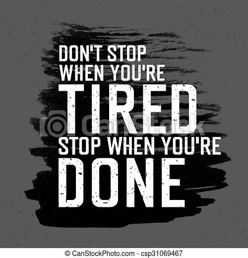 "Motivational poster with lettering ""Don`t stop when you`re tired. Stop when you`re done."". On gray paper texture.  - csp31069467"